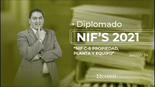 Cadefi   Diplomado de NIF Sesión 34   NIF C-6 Propiedad, planta y equipo   2021