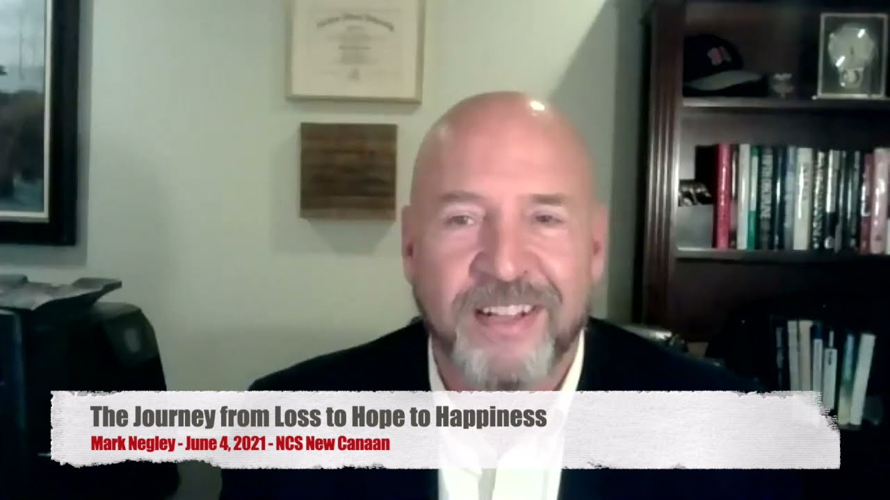 The Journey from Loss to Hope to Happiness (Mark Negley - 6/4/21 - NCS New Canaan)
