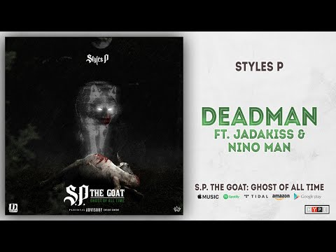 Styles P - Deadman Ft. Jadakiss & Nino Man (S.P. The GOAT: Ghost Of All Time)