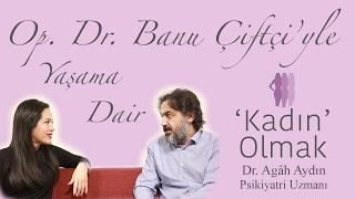 Kadın Olmak / Olamamak, Anne Olmak / Olamamak, Hamile Olmak / Olamamak - Dr. Agâh Aydın 07.02.2017