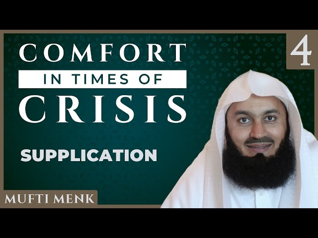 Comfort in Times of Crisis - Episode 4 - Supplication - Mufti Menk