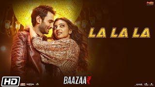 La La La | Full Video| Neha Kakkar| Bilal Saeed| Baazaar| Saif Ali Khan, Rohan, Radhika, Chitrangda
