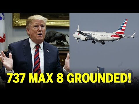 Trump Grounds 737 Max 8 Planes After TWO CRASHES in Six Months!