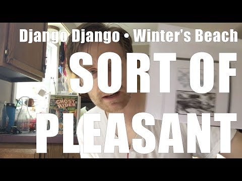 Django Django • Winter's Beach - Sweaty Record Review 18 (with bonus Mountain Mover Review) Mp3