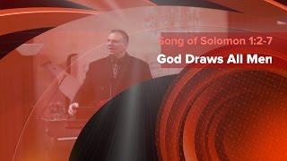 Song of Solomon 1:2-7 | God Draws All Men | Independent Baptist Preaching |KJV