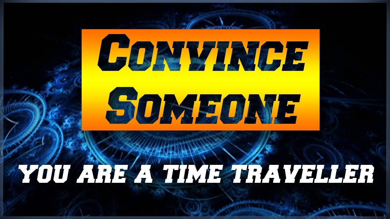 How to Convince Someone that you are a Time Traveller? - Bed Time Thoughts