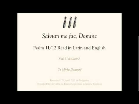 Salvum me fac, Domine: Psalm 11/12 Read in Latin and English
