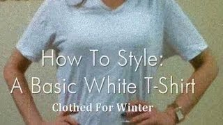 How To Style A Basic White T-Shirt II Clothed For Winter Thumbnail