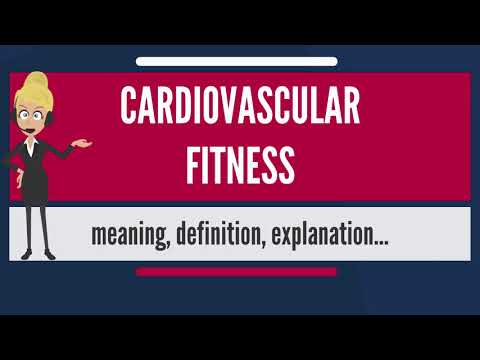 What is CARDIOVASCULAR FITNESS? What does CARDIOVASCULAR FITNESS mean?