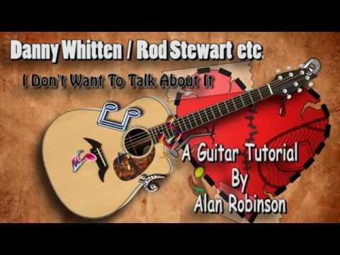 I Don't Want To Talk About It - Danny Whitten / Rod Stewart etc. - Acoustic Guitar Lesson