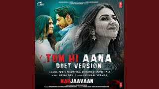 "Tum Hi Aana (Duet Version) (From ""Marjaavaan"")"