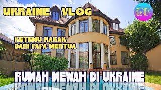 RUMAH MEWAH DI UKRAINE//KETEMU KAKAK DARI PAPA MERTUA // UKRAINE VLOG