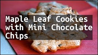 Recipe Maple Leaf Cookies with Mini Chocolate Chips