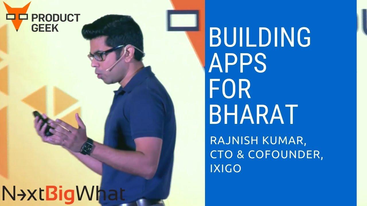Rajnish Kumar (CTO & Cofounder, IXIGO): Building Apps For Bharat & Not India