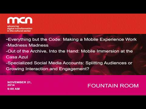 MCN 2014: Case Studies: Mobile Experiences, Social Media and Audience Engagement