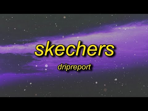 DripReport - Skechers (Lyrics) | I Like Your Skechers You Like Me My Gucci Shoes