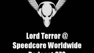 Lord Terror @ Speedcore Worldwide Podcast 070