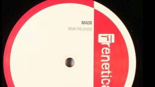 MAD 8 - Work This Pussy - 2005