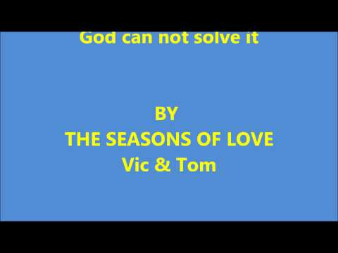 There is no problem to big... By Vic & Tom