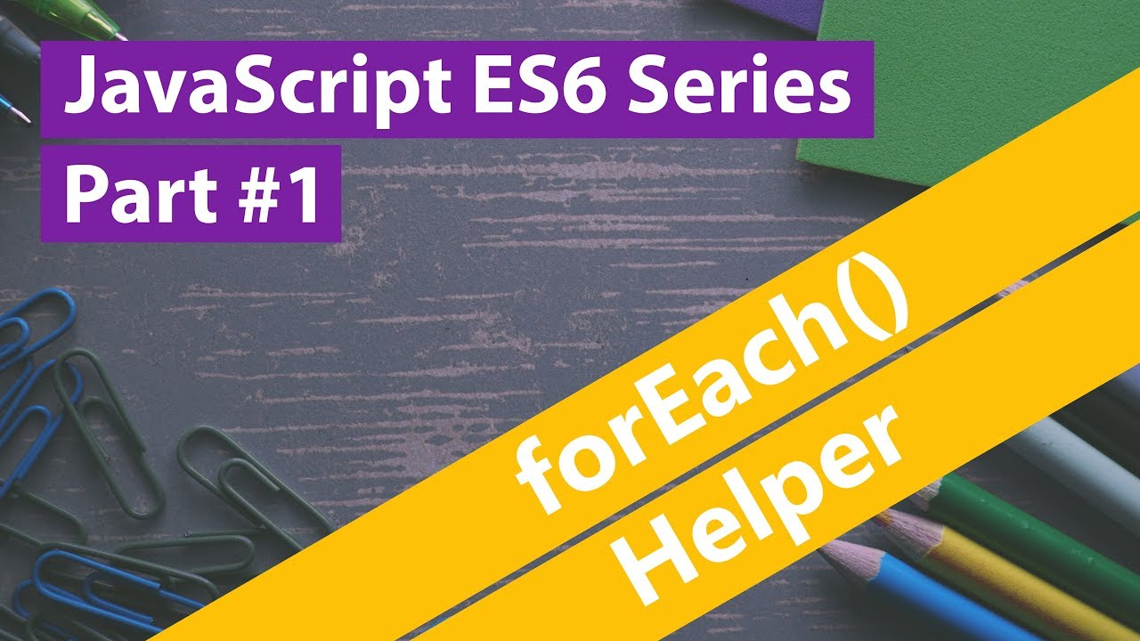 JavaScript ES6 Series #1 - forEach Helper