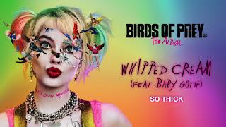 WHIPPED CREAM - So Thick (feat. Baby Goth) (from Birds of Prey: The Album) [Official Audio]