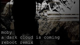 Moby - A dark Cloud is Coming (Reboot Remix)