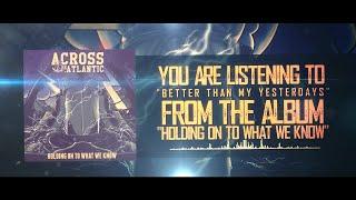 Across The Atlantic - Better Than My Yesterdays (Lyric Video)