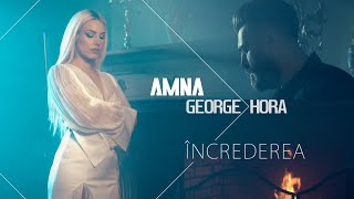 Amna 💙 @George Hora  - Increderea | Official Video