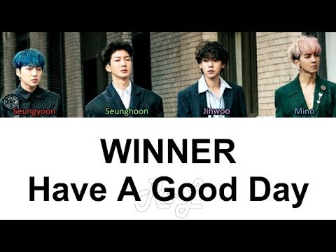 WINNER - Have A Good Day (Korean Version) (Color Coded Lyrics ENGLISH/ROM/HAN)