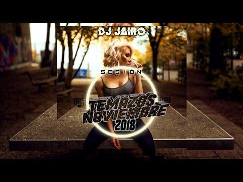 Sesion Temazos Noviembre 2018 DJ Jairo (Reggaeton, Latino, Mambo) Descarga Completa