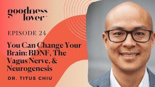 Regrowing Your Brain: BDNF, The Vagus Nerve, & Neurogenesis | Dr. Titus Chiu