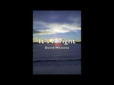 It's Alright By David Milavetz