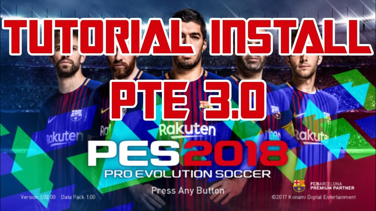 Tutorial Install PTE 3 0 PES 2018 Inc  DLC 2 Fix Stuck Kickoff & Black  Stadiums for CPY Version