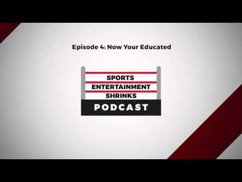 Sports Entertainment Shrinks 4: Now Your Educated