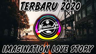DJ IMAGINATION & LOVE STORY FULL BASS | DJ TIK TOK TERBARU 2020