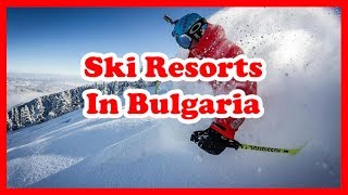 Bulgaria Skiing - The 4 Best Ski Resorts In Bulgaria | Europe Skiing Guide