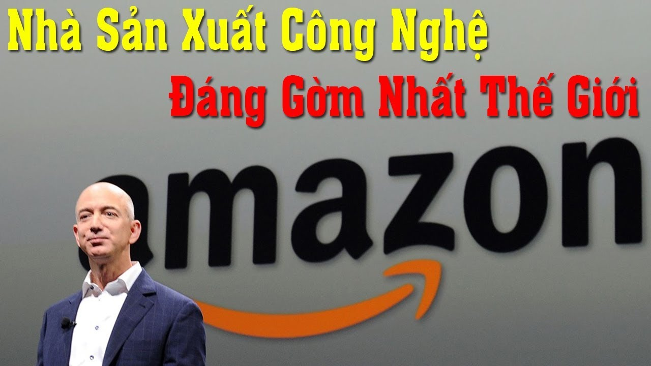 Lý do Amazon được coi là một trong những nhà sản xuất công nghệ nguy hiểm và đáng gờm nhất thế giới