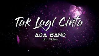 ADA Band - Tak Lagi Cinta (Lirik Video)