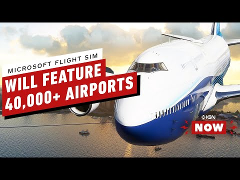Microsoft Flight Simulator Will Include 'All Airports on Earth' - IGN Now