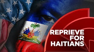 Haitians in U.S. Get A Reprieve, But Trump Admin Tells Thousands of Haitians to Prepare to Leave