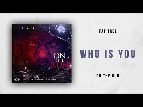 Fat Trel - Who Is You (On The Run)
