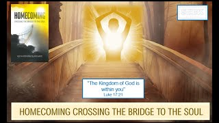 Homecoming - CROSS THE BRIDGE TO YOUR SOUL NOW - With Keith Anthony Blanchard