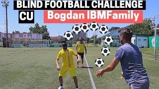 BLIND FOOTBALL CHALLENGE cu BOGDAN IBMFamily si cu FRATELE MEU
