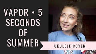 Vapor by 5 Seconds of Summer - Ukulele Cover | Moon on Fire Mp3