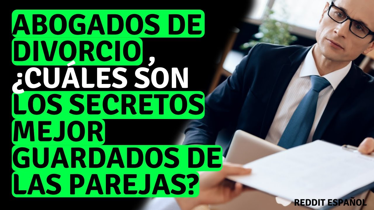 Los abogados de divorcio comparten los mejores secretos que las parejas han guardado -Reddit ESPAÑOL