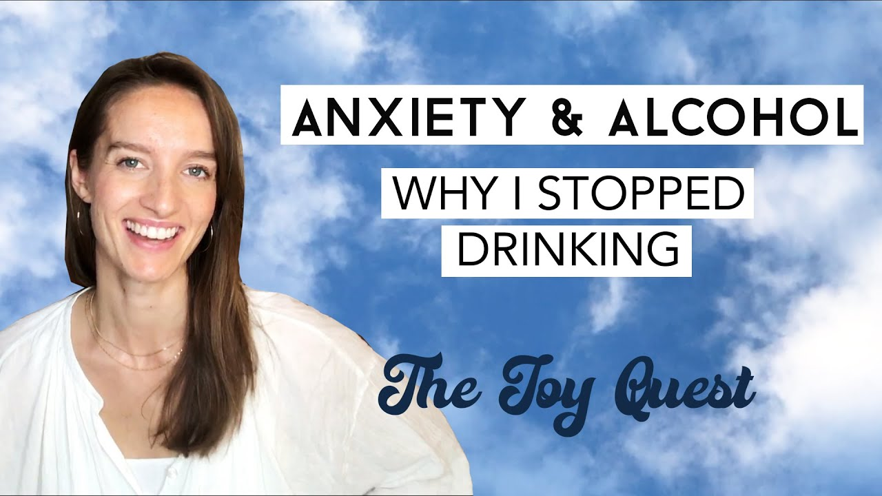 Alcohol and Anxiety - Why I stopped drinking | The Joy Quest