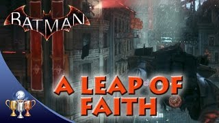 Batman Arkham Knight - A Leap of Faith - Complete 8 different jumps over 100 meters.