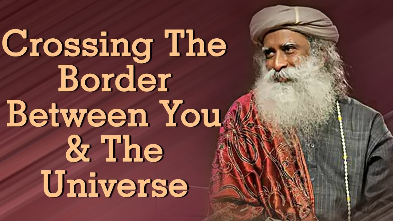 Crossing the Border Between You & the Universe - Sadhguru with BSF (2018) - Spiritual Life