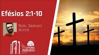 Efésios 2:1-10 | Sem. Samuel Alves