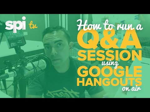 How to Run a Q&A Session Using Google Hangouts on Air – SPI TV, Ep  7